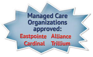 Managed Care Organizations approved: Eastpointe, Alliance, Cardinal, Trillium